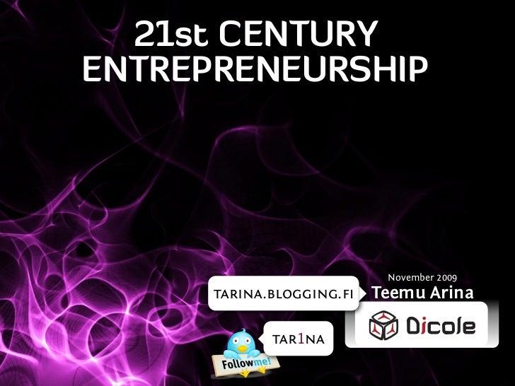 21st CENTURY ENTREPRENEURSHIP                                November 2009       tarina.blogging.fi   Teemu Arina          ...