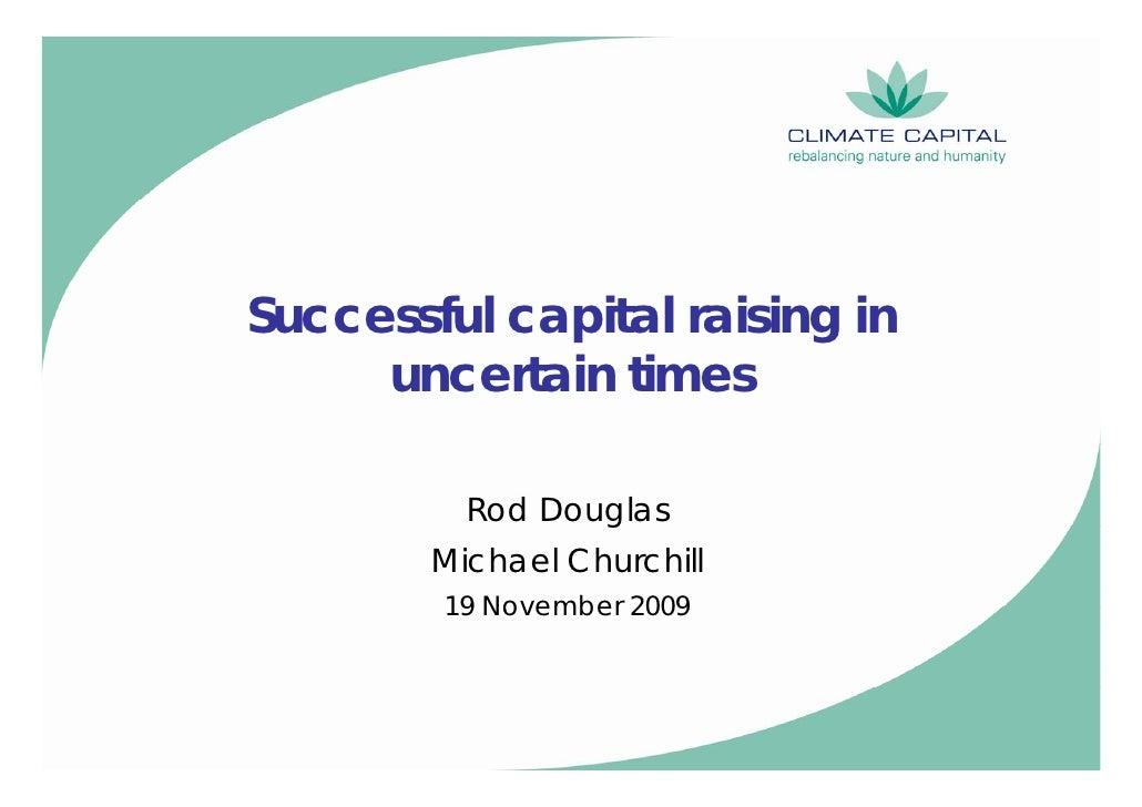 Successful capital raising in      uncertain times            Rod Douglas         Michael Churchill         19 November 20...
