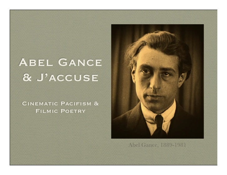 Abel Gance & J'accuse Cinematic Pacifism &    Filmic Poetry                          Abel Gance, 1889-1981