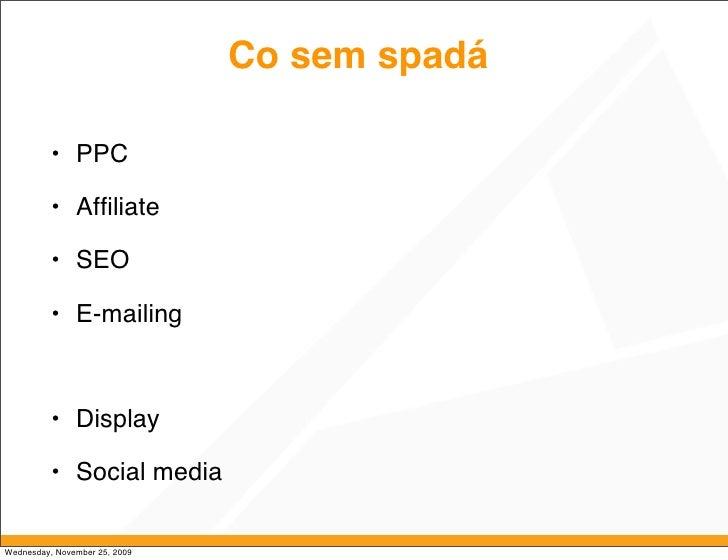 Co sem spadá            • PPC            • Affiliate            • SEO            • E-mailing              • Display        ...
