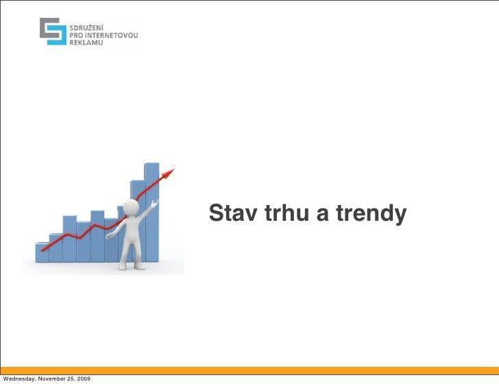 Stav trhu a trendy     Wednesday, November 25, 2009
