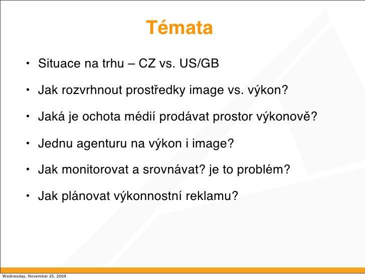 Témata           • Situace na trhu – CZ vs. US/GB            • Jak rozvrhnout prostředky image vs. výkon?            • Jak...