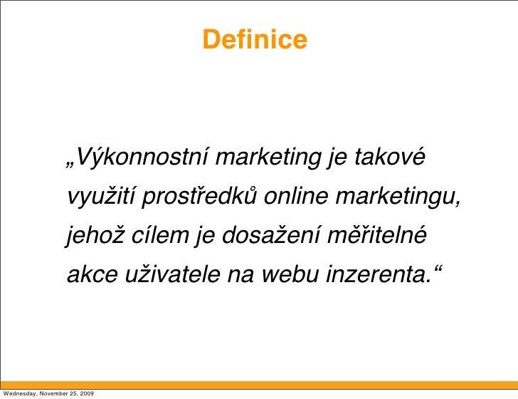 """Definice                       """"Výkonnostní marketing je takové                    využití prostředků online marketingu,   ..."""