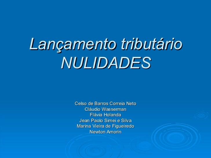 Lançamento tributário NULIDADES Celso de Barros Correia Neto Cláudio Wasserman Flávia Holanda Jean Paolo Simei e Silva Mar...