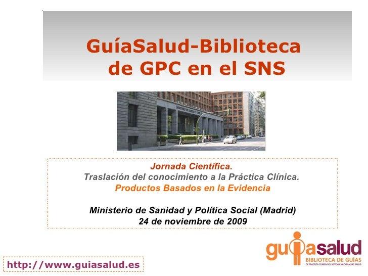 GuíaSalud-Biblioteca  de GPC en el SNS Jornada Científica.   Traslación del conocimiento a la Práctica Clínica.  Productos...