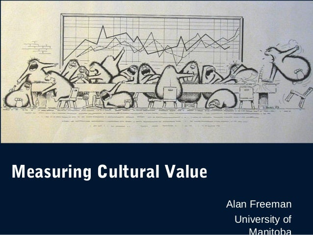 Measuring Cultural Value Alan Freeman University of
