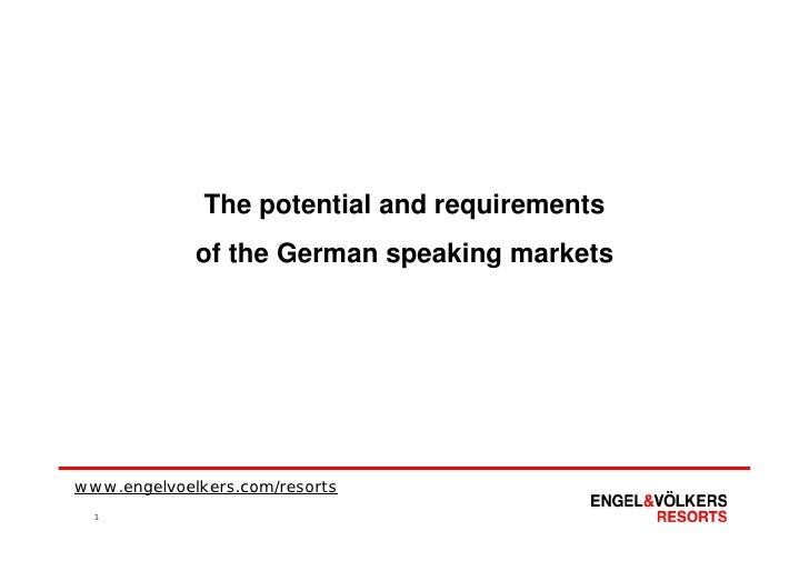 The potential and requirements              of the German speaking markets     www.engelvoelkers.com/resorts   1