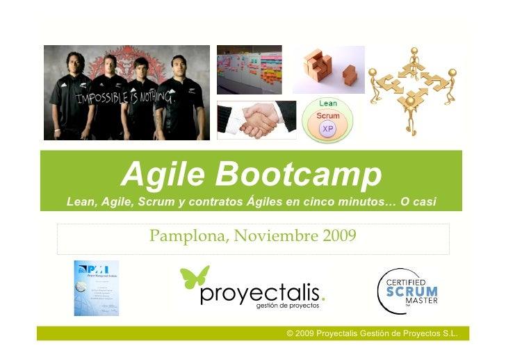 Agile Bootcamp Lean, Agile, Scrum y contratos Ágiles en cinco minutos… O casi               Pamplona, Noviembre 2009      ...