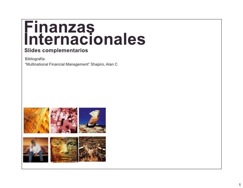 """FinanzasInternacionalesSlides complementariosBibliografía:""""Multinational Financial Management"""" Shapiro, Alan C            ..."""