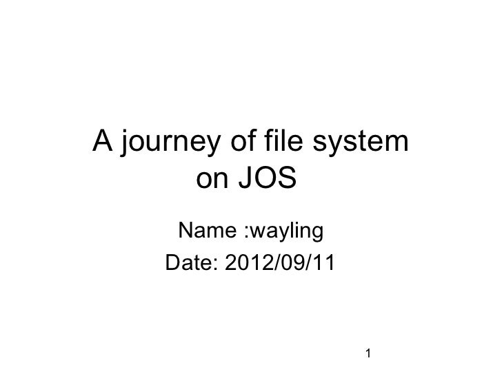 A journey of file system       on JOS      Name :wayling     Date: 2012/09/11                        1