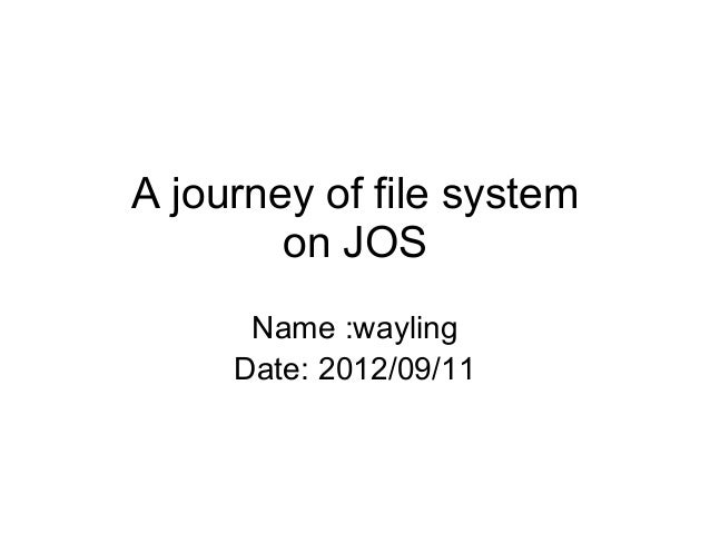 A journey of file system on JOS Name :wayling Date: 2012/09/11