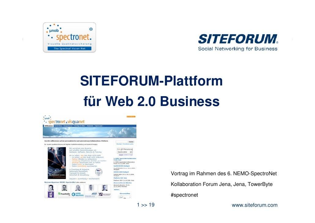 SITEFORUM-Plattform für Web 2.0 Business                      Vortrag im Rahmen des 6. NEMO-SpectroNet                   K...