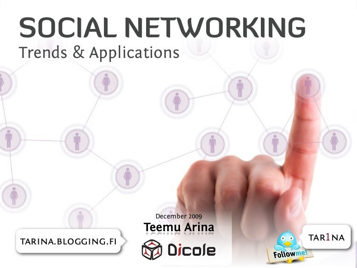 SOCIAL NETWORKING Trends & Applications                          December 2009                     Teemu Arina tarina.blog...