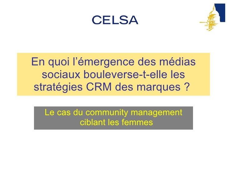 En quoi l'émergence des médias sociaux bouleverse-t-elle les stratégies CRM des marques ?  Le cas du community management ...