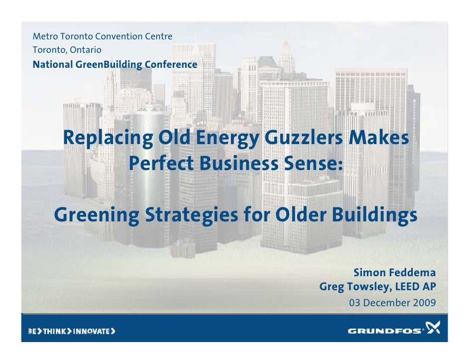 Metro Toronto Convention Centre Toronto, Ontario National GreenBuilding Conference           Replacing Old Energy Guzzlers...
