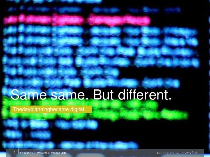 Same same. But different.<br />Thedayplanningbecame digital<br />1<br />Powerpoint Vorlage 2010<br />07.12.2009<br />