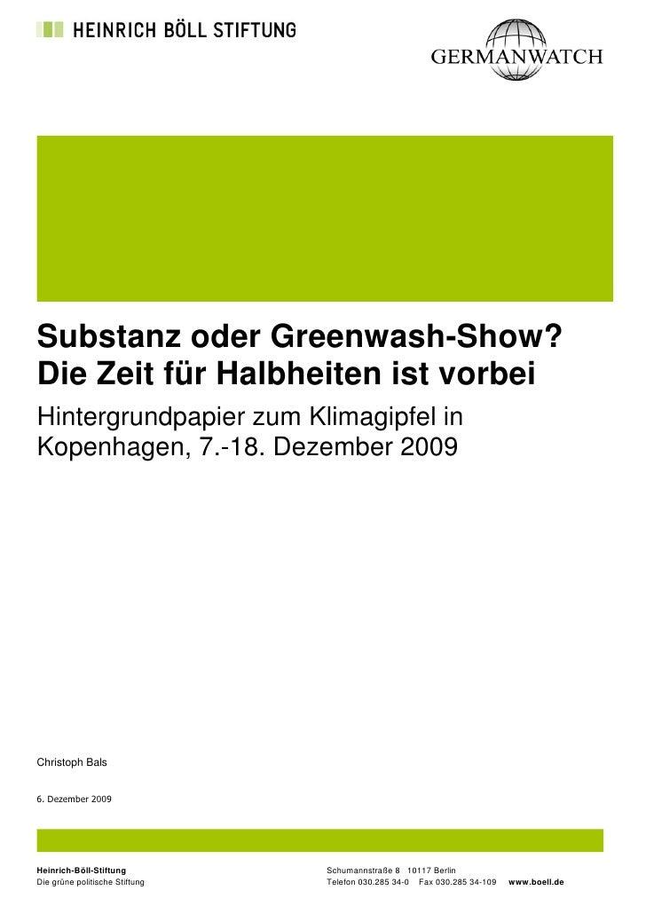 Substanz oder Greenwash-Show? Die Zeit für Halbheiten ist vorbei Hintergrundpapier zum Klimagipfel in Kopenhagen, 7.-18. D...
