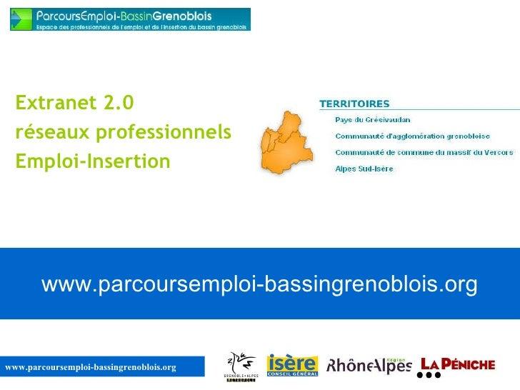 www.parcoursemploi-bassingrenoblois.org Extranet 2.0 réseaux professionnels Emploi-Insertion