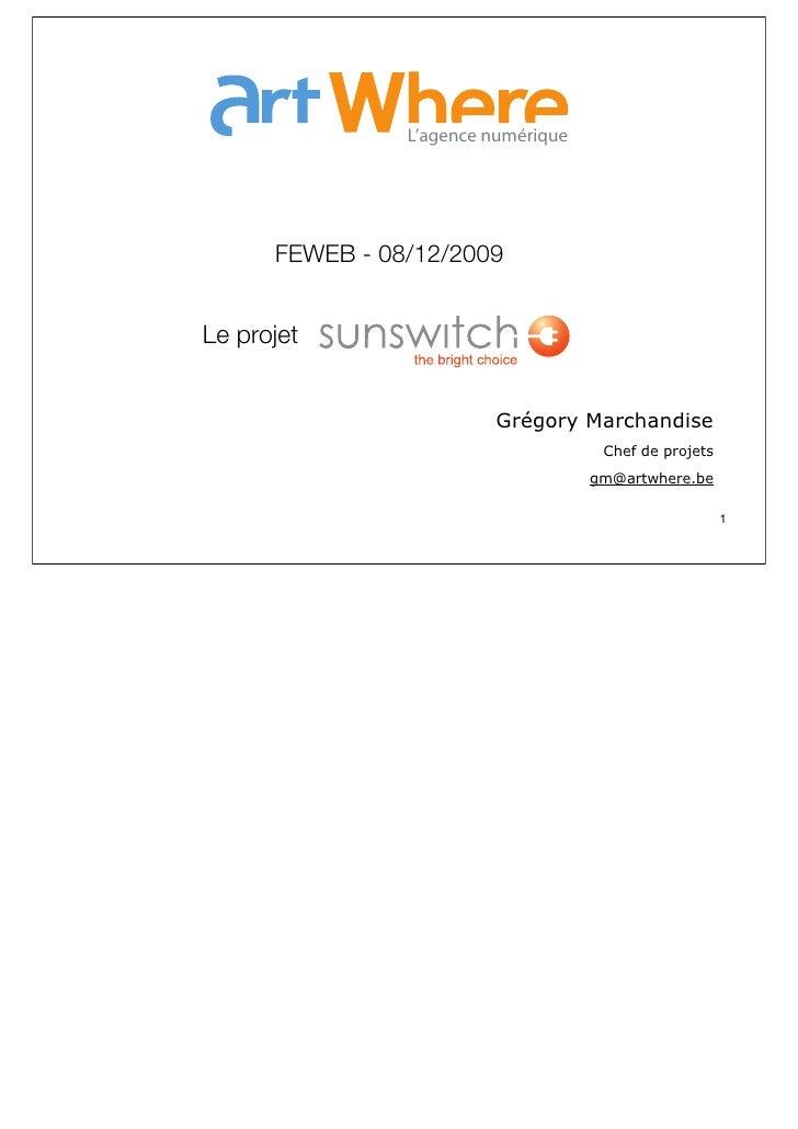 L'agence numérique           FEWEB - 08/12/2009   Le projet                            Grégory Marchandise                ...