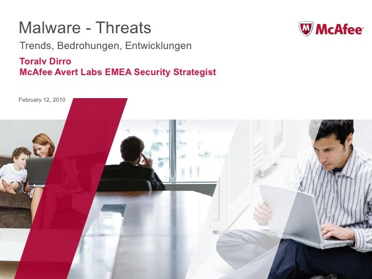 Malware - Threats Trends, Bedrohungen, Entwicklungen Toralv Dirro McAfee Avert Labs EMEA Security Strategist February 12, ...