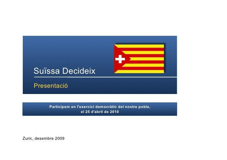 Suïssa Decideix      Presentació               Participem en l'exercici democràtic del nostre poble,                      ...
