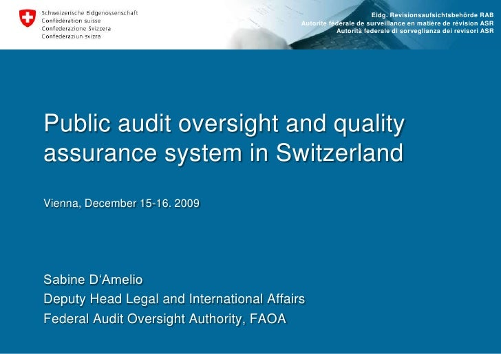 Public audit oversight and quality assurance system in SwitzerlandVienna, December 15-16. 2009<br />Sabine D'Amelio<br />D...