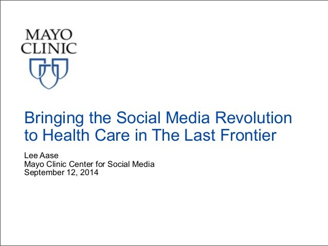 Bringing the Social Media Revolution  to Health Care in The Last Frontier  Lee Aase  Mayo Clinic Center for Social Media  ...
