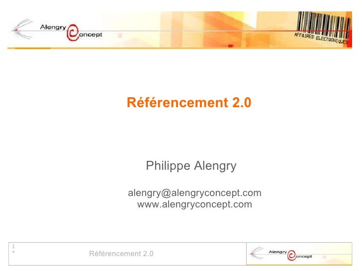 Référencement 2.0 Philippe Alengry [email_address] www.alengryconcept.com