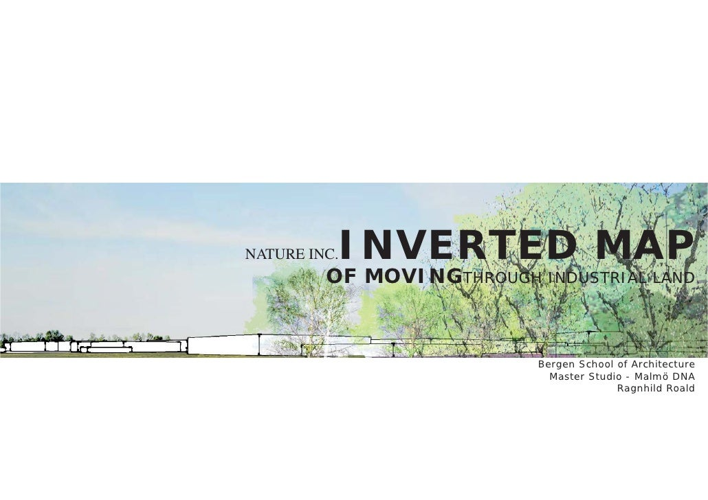 NATURE INC.   INVERTED MAP          OF MOVINGTHROUGH INDUSTRIAL LAND                               Bergen School of Archit...