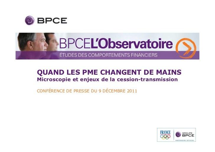 QUAND LES PME CHANGENT DE MAINSMicroscopie et enjeux de la cession-transmissionCONFÉRENCE DE PRESSE DU 9 DÉCEMBRE 2011