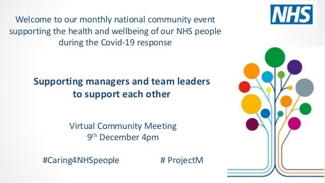 Supporting managers and team leaders to support each other Virtual Community Meeting 9th December 4pm #Caring4NHSpeople # ...