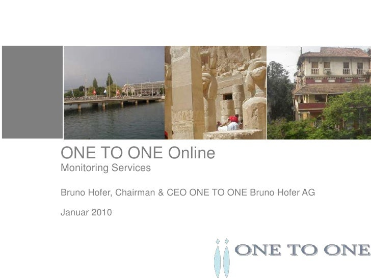 ONE TO ONE OnlineMonitoring Services<br />Bruno Hofer, Chairman & CEO ONE TO ONE Bruno Hofer AGJanuar 2010<br />