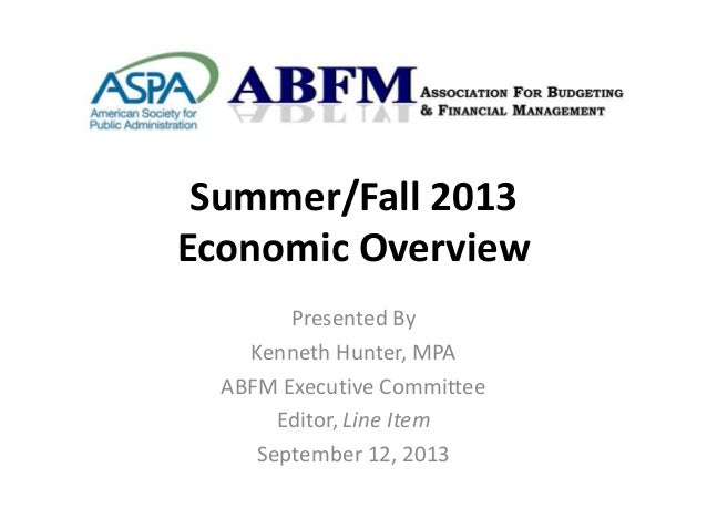 Summer/Fall 2013 Economic Overview Presented By Kenneth Hunter, MPA ABFM Executive Committee Editor, Line Item September 1...