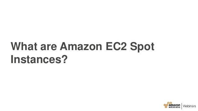 What are Amazon EC2 Spot Instances?