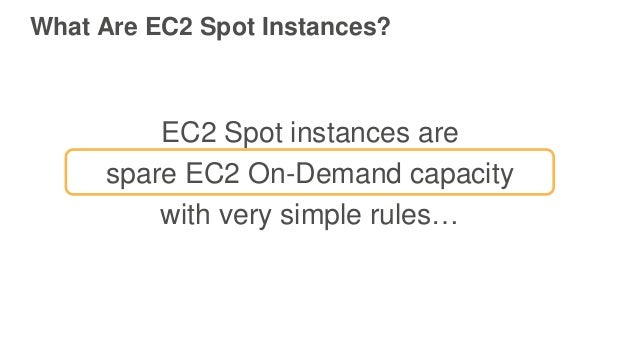 What Are EC2 Spot Instances? EC2 Spot instances are spare EC2 On-Demand capacity with very simple rules…