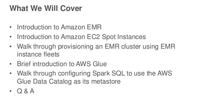 What We Will Cover • Introduction to Amazon EMR • Introduction to Amazon EC2 Spot Instances • Walk through provisioning an...