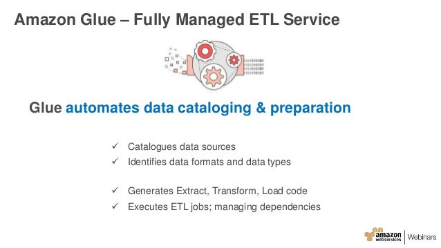 Glue automates data cataloging & preparation  Catalogues data sources  Identifies data formats and data types  Generate...