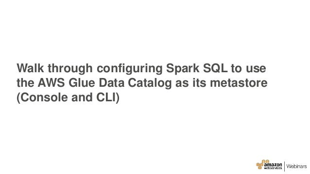 Walk through configuring Spark SQL to use the AWS Glue Data Catalog as its metastore (Console and CLI)