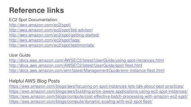 Reference links EC2 Spot Documentation: http://aws.amazon.com/ec2/spot/ http://aws.amazon.com/ec2/spot/bid-advisor/ http:/...