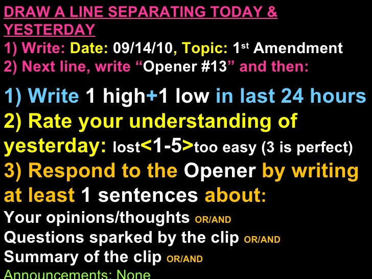 "DRAW A LINE SEPARATING TODAY & YESTERDAY 1) Write:   Date:  09/14/10 , Topic:  1 st  Amendment 2) Next line, write "" Opene..."
