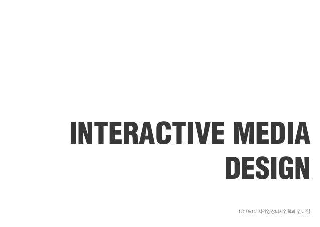 INTERACTIVE MEDIA DESIGN 1310815 시각영상디자인학과 김태임
