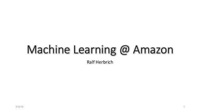 MachineLearning@Amazon RalfHerbrich 11/8/16 1