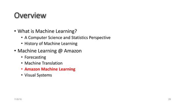 Overview • WhatisMachineLearning? • AComputerScienceandStatisticsPerspective • HistoryofMachineLearning • Machi...