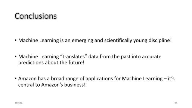 """Conclusions • MachineLearningisanemergingandscientificallyyoungdiscipline! • MachineLearning""""translates""""datafr..."""