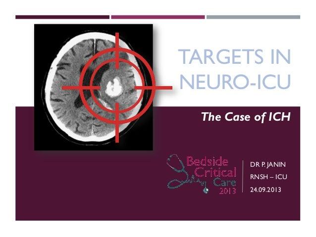 TARGETS IN NEURO-ICU The Case of ICH  DR P. JANIN RNSH – ICU 24.09.2013