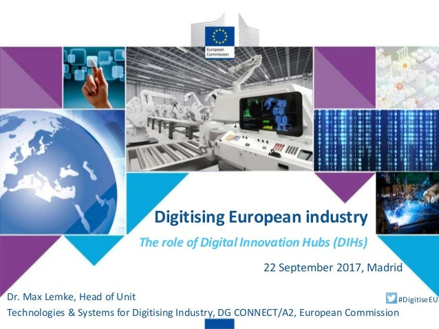 Digitising European industry Dr. Max Lemke, Head of Unit Technologies & Systems for Digitising Industry, DG CONNECT/A2, Eu...