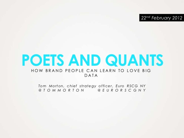 22nd February 2012POETS AND QUANTS HOW BRAND PEOPLE CAN LEARN TO LOVE BIG                 DATA   To m Mo rt on, chi ef st ...