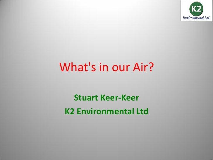 Whats in our Air?   Stuart Keer-Keer K2 Environmental Ltd