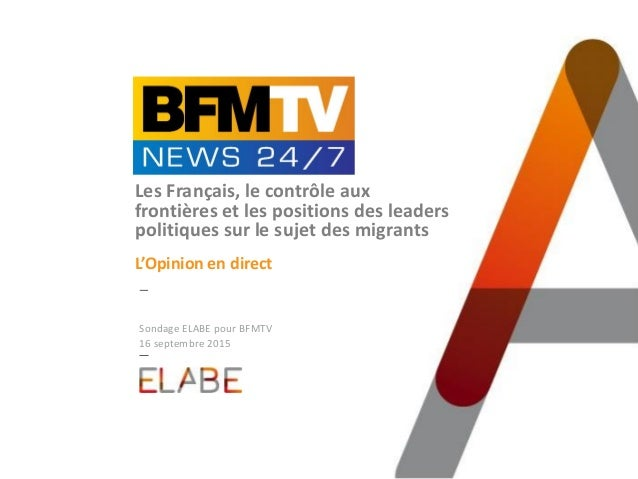 Sondage ELABE pour BFMTV 16 septembre 2015 Les Français, le contrôle aux frontières et les positions des leaders politique...
