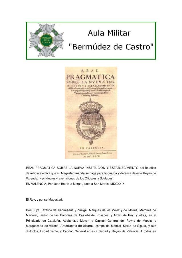REAL PRAGMATICA SOBRE LA NUEVA INSTITUCION Y ESTABLECIMIENTO del Batallon de milicia efectiva que su Magestad manda se hag...